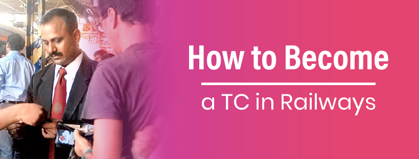 How to Become a TC in Railways| How to Prepare, Eligibility Criteria and How to Apply?