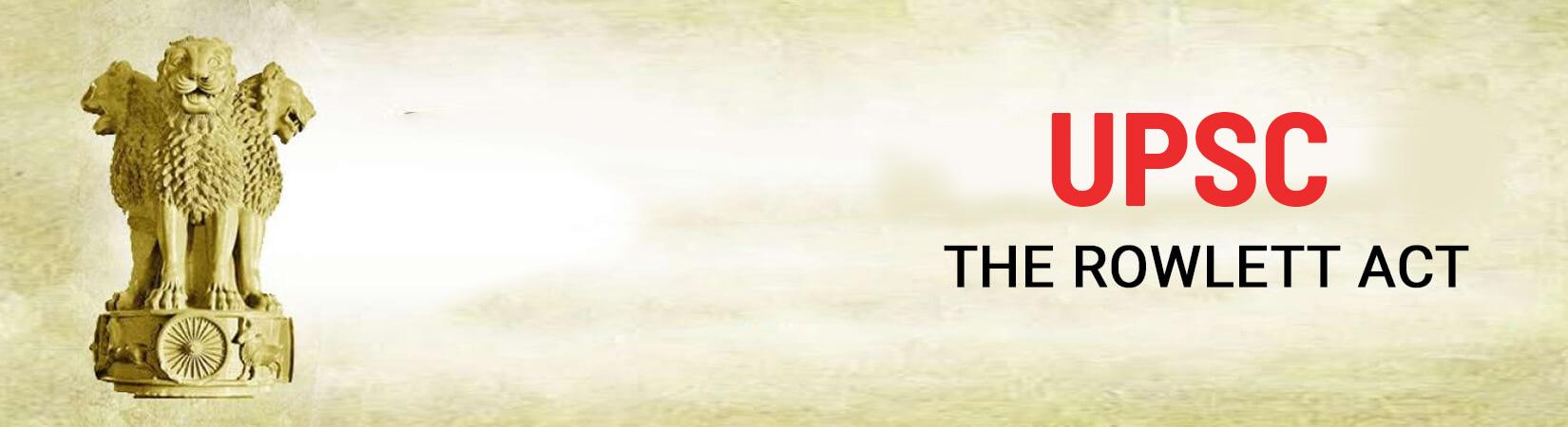 The Rowlatt Act: UPSC  Important Topics