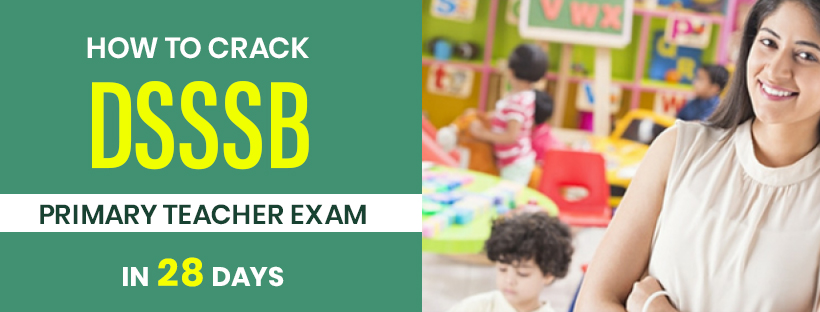 How to Crack DSSSB Primary Teacher Exam in 28 Days