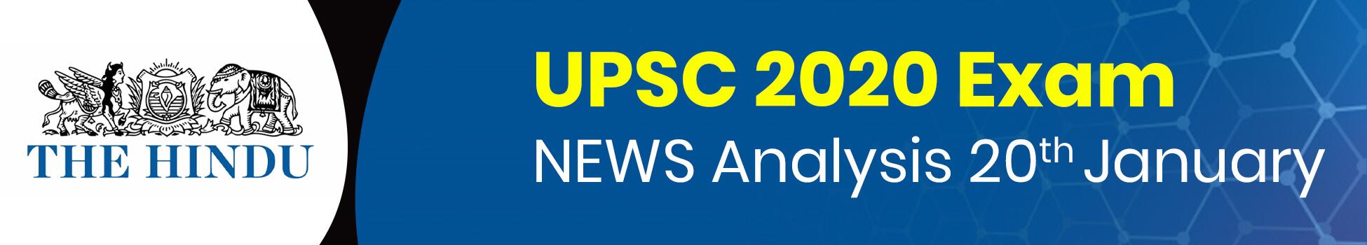 UPSC 2020 Exam - NEWS Analysis 20th January