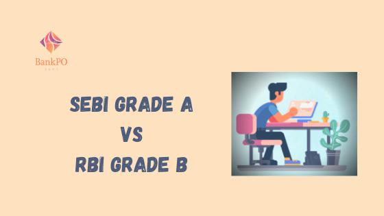 Comparison between SEBI Grade A & RBI Grade B: Which is a better career option?