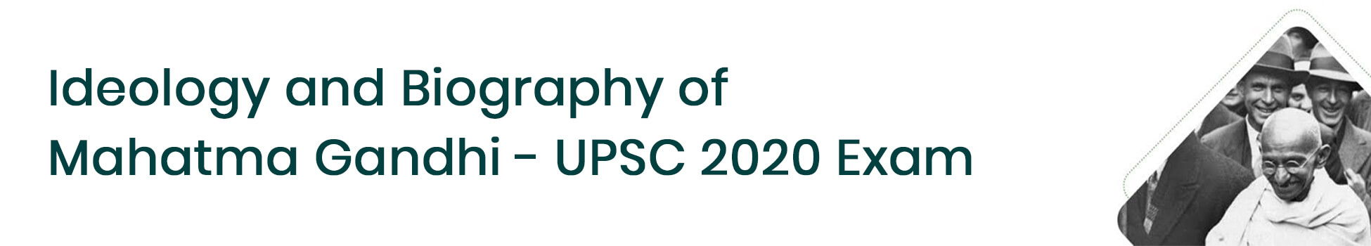 Ideology and Biography of  Mahatma Gandhi - UPSC 2020 Exam