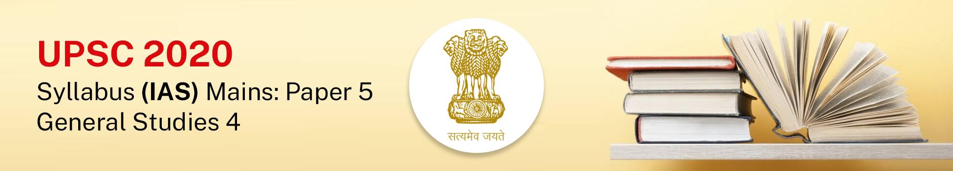 UPSC CSE Mains Syllabus: Paper 5 – General Studies 4