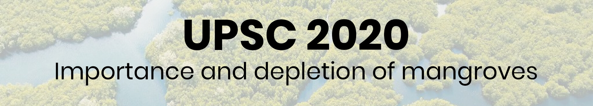 Importance and depletion of mangroves | UPSC 2020