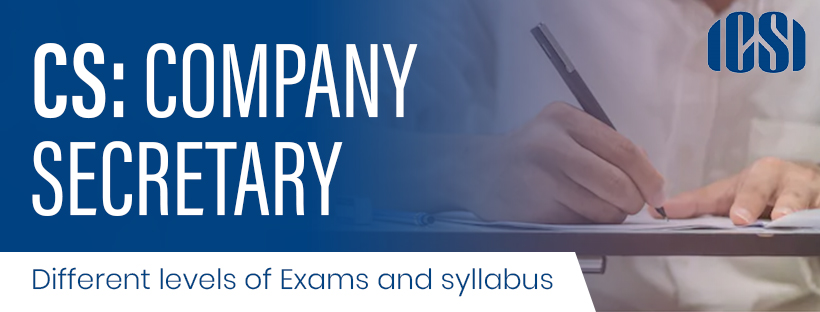 Company Secretary: Different levels of Exams and syllabus.