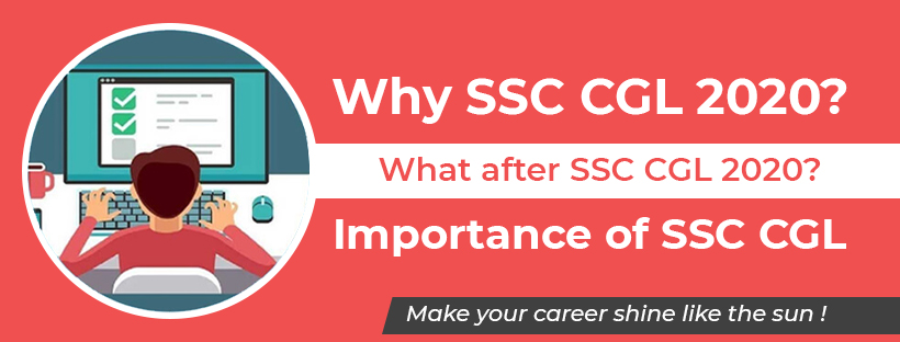 Why SSC CGL 2020? | What After SSC CGL 2020? | Importance Of SSC CGL | Make your career shine like the sun!