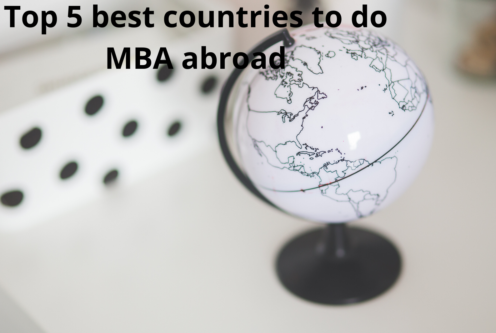 Top 5 best countries to do MBA abroad