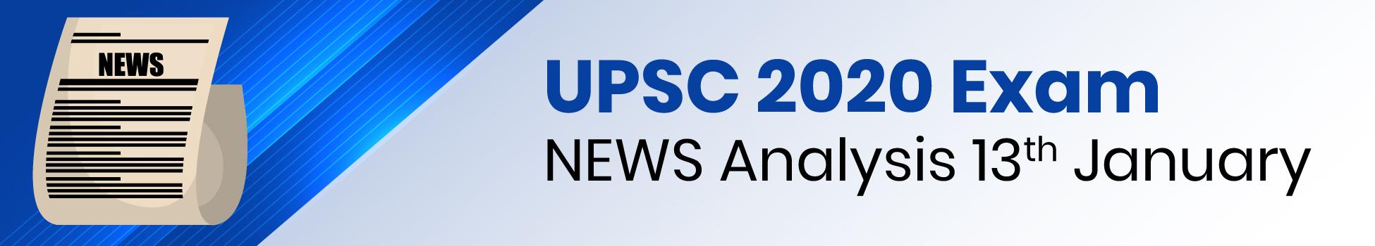 UPSC 2020 Exam - NEWS Analysis 13th January