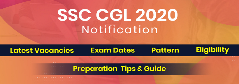 SSC CGL 2020 - Notification, Latest Vacancies, Exam Dates, Pattern, Eligibility, Preparation Tips & Guide