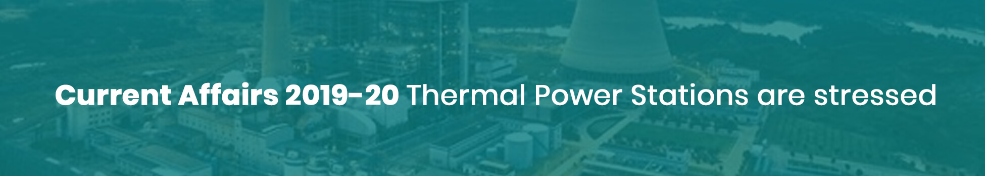 Current Affairs 2019-20 Thermal Power Stations are stressed