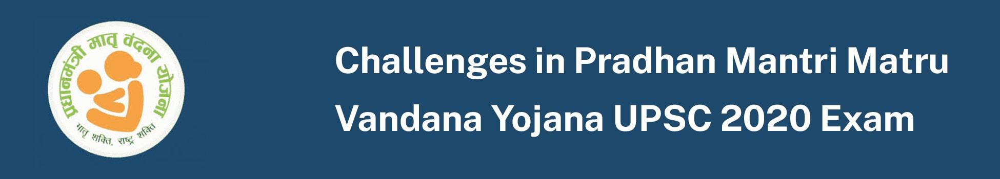 Challenges in Pradhan Mantri Matru Vandana Yojana - UPSC 2020 Exam
