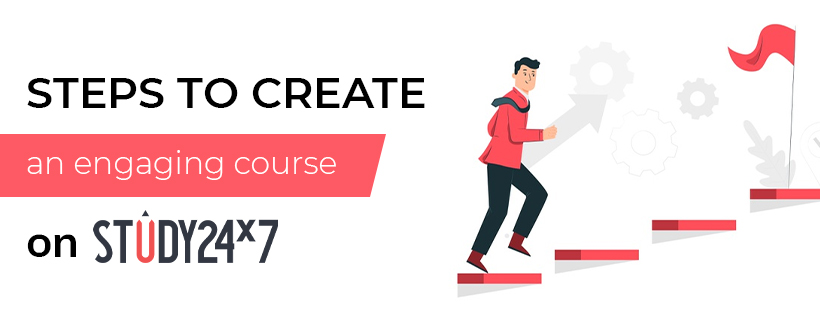 Steps to create an engaging course on Study24x7