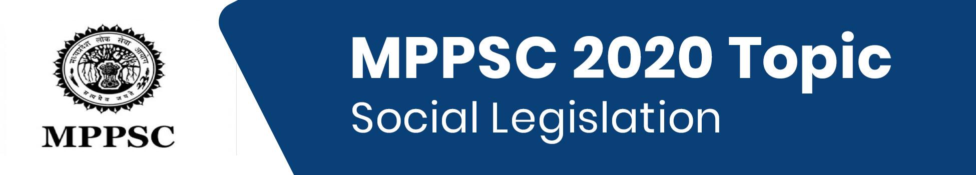 MPPSC 2020 Topic - Social Legislation