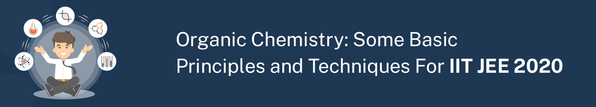 Organic Chemistry: Some Basic Principles and Techniques For IIT JEE 2020