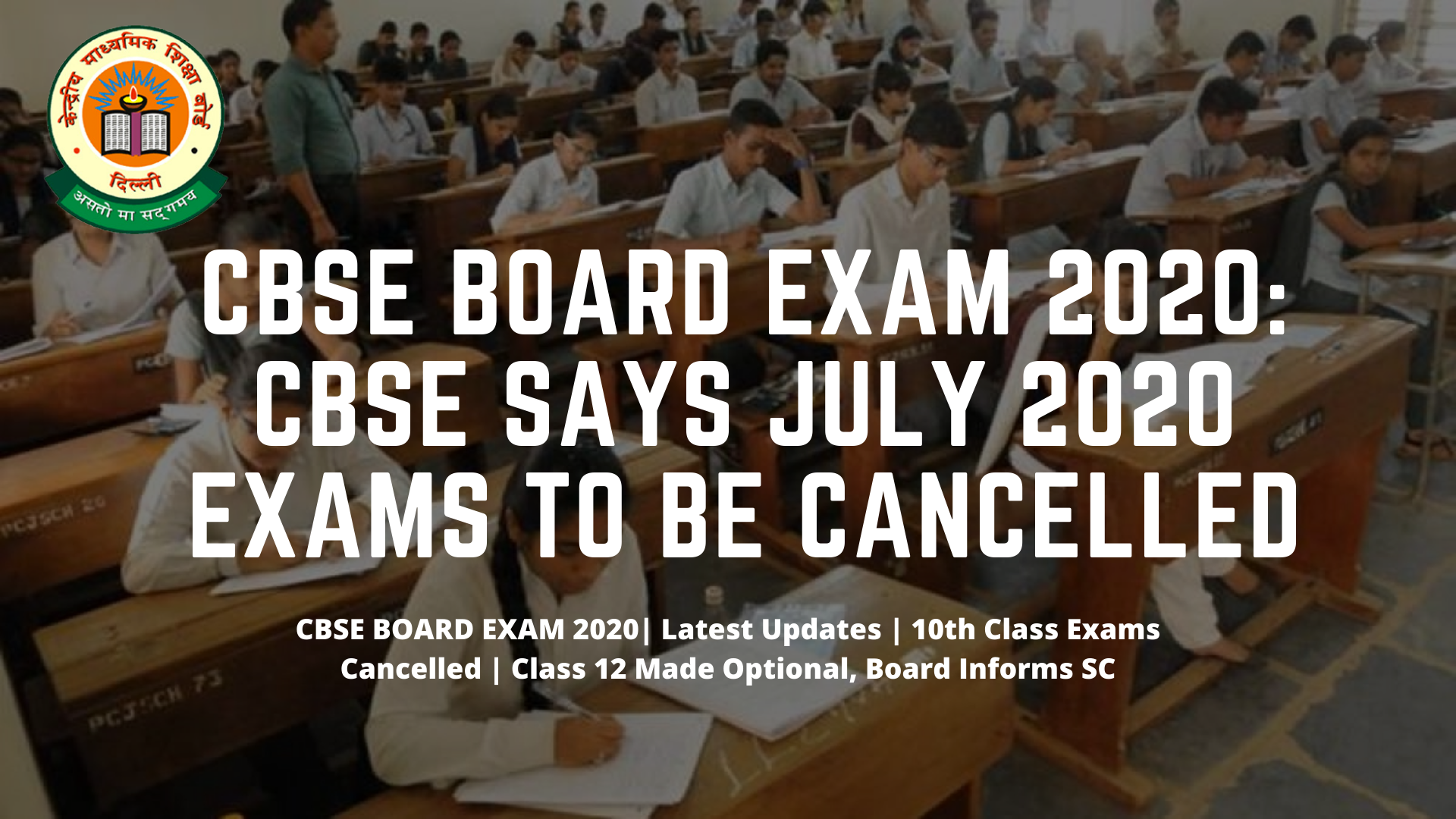 CBSE Board Exam 2020   CBSE Say July 2020 Exams To Be Cancelled   Latest Update