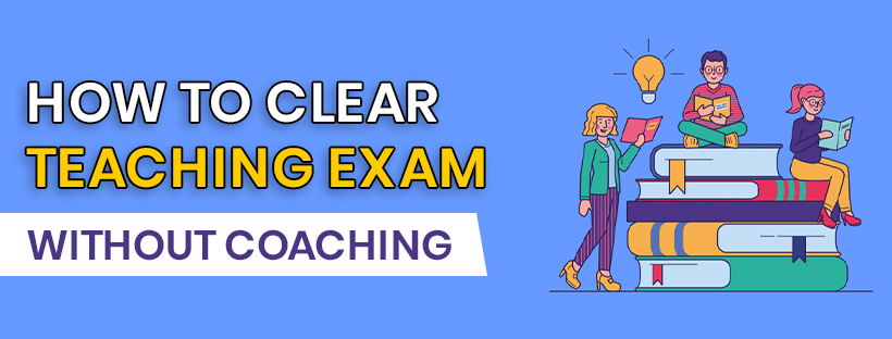 How to Clear a Teaching Exam Without Coaching?