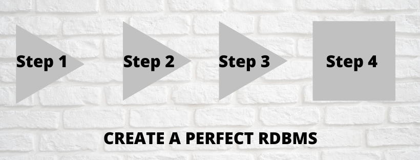 TO CREATE RELATIONAL DATABASEFEW STEPS TO FOLLOW