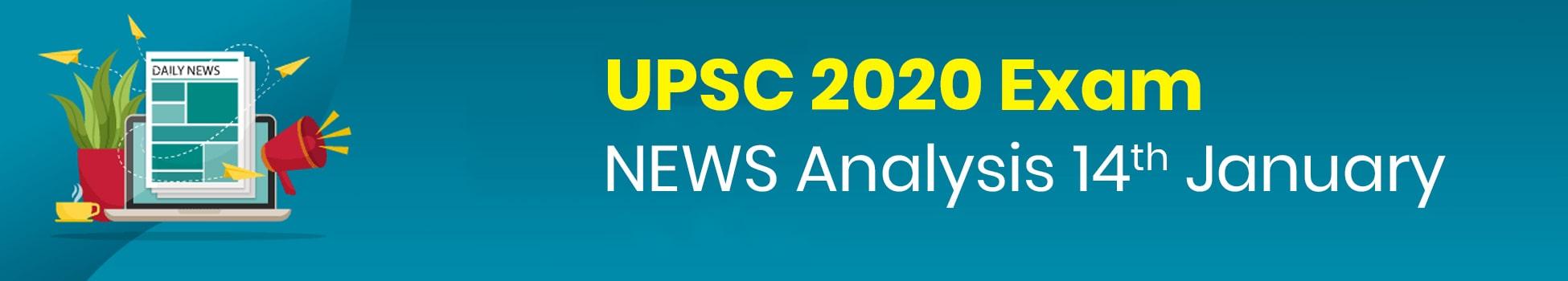 UPSC 2020 Exam - NEWS Analysis 14th January