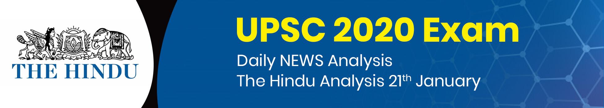 UPSC 2020 Exam - NEWS Analysis 21th January