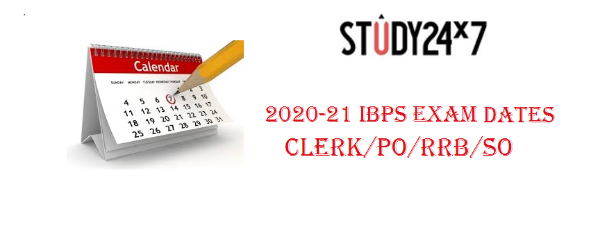 2020-21 IBPS Exam Calendar Declared: Check Exam Dates Schedule of IBPS CLERK/PO/RRB/SO Recruitment
